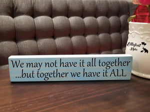 We May Not Have It All Together But Together We Have It ALL | Wooden Shelf Sign | Unique Gift Ideas | Wood Block Sign | Family Display - Elliefont Styles