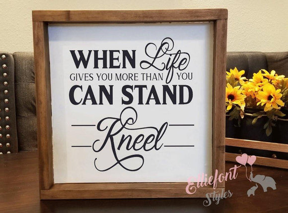 When Life Give You More Than You Can Stand Kneel | Spiritual Wooden Framed Signs | 12x12 Wood Sign | Religious Home Decor - Elliefont Styles