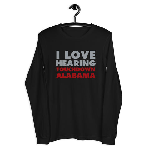 I Love Hearing Touchdown Alabama -Unisex Long Sleeve Tee