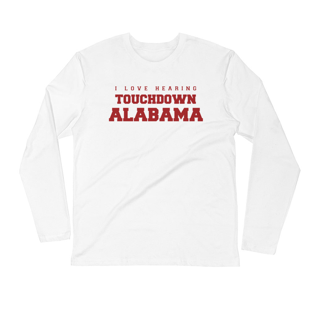I Love Hearing Touchdown Alabama- (Fitted)- Long Sleeved