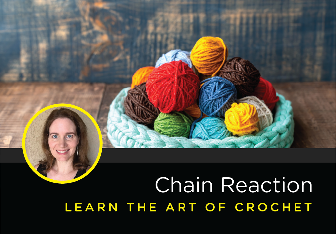 Chain Reaction: Learn the Art of Crochet | October 22nd 6-8:30 PM