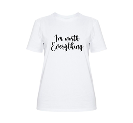 I'M WORTH EVERYTHING TSHIRT