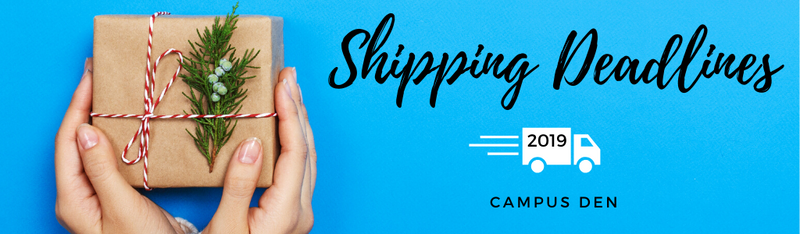 Campus Den 2019 Shipping Deadlines