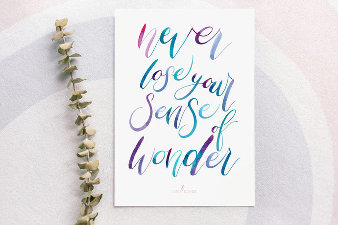 Brush Calligraphy Print - Never Lose your Sense of Wonder