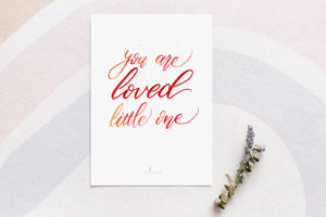 Brush Calligraphy Print - You are Loved Little One