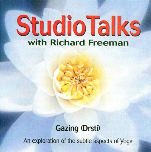 Studio Talks with Richard Freeman: Gazing Drsti