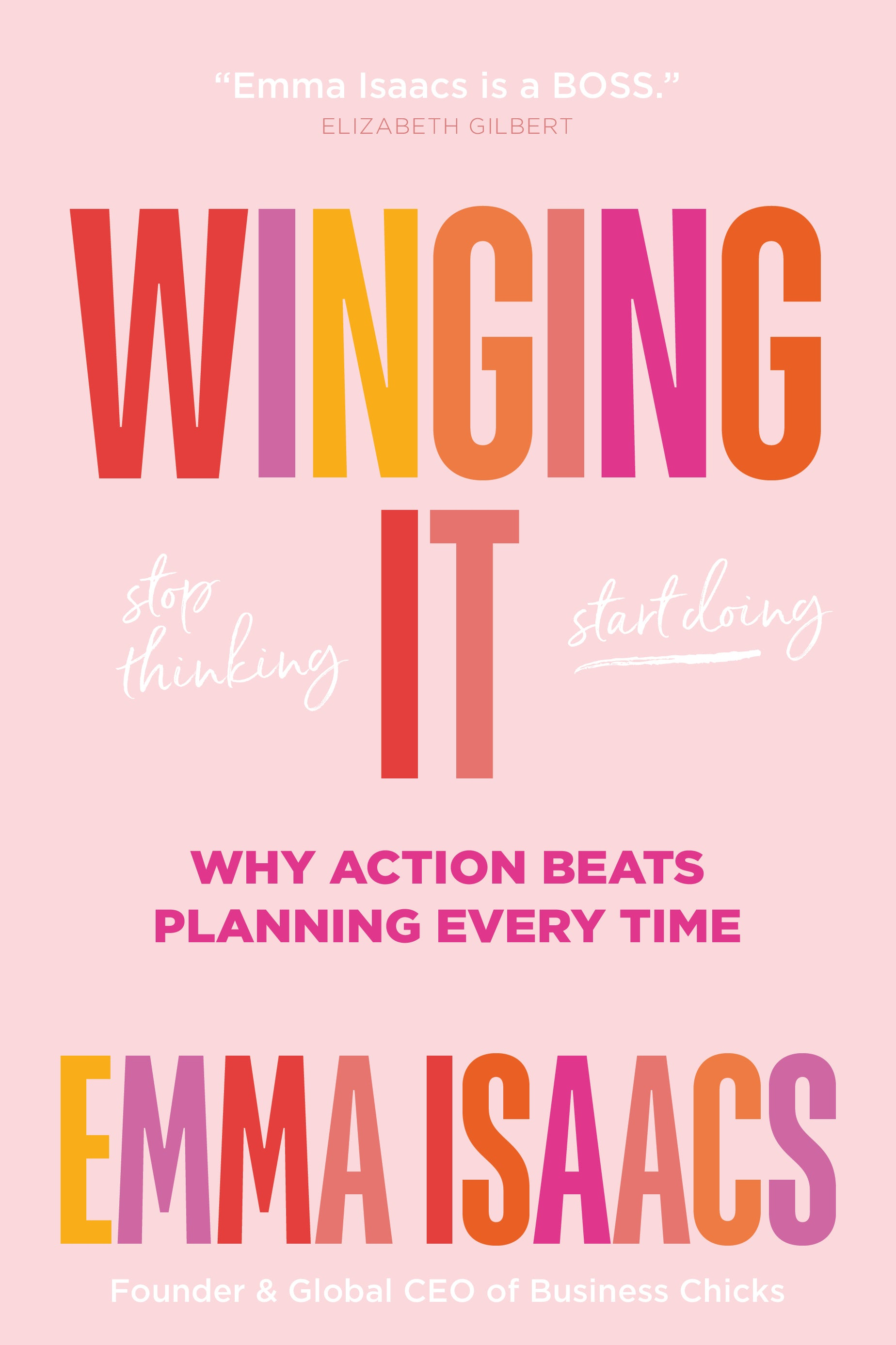 Winging It: Stop Thinking, Start Doing