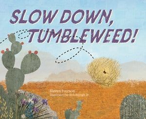 Slow Down, Tumbleweed!