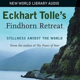 Eckhart Tolle Findhorn Retreat: Audio Download