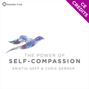 The Power of Self-Compassion - CE Credits