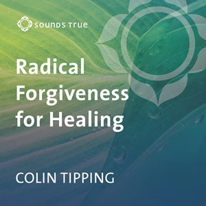 Radical Forgiveness for Healing