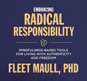 Embracing Radical Responsibility
