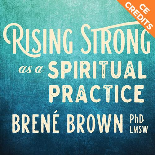 Rising Strong as a Spiritual Practice - CE Credits