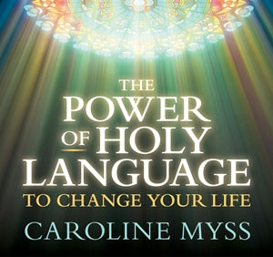 The Power of Holy Language to Change Your Life