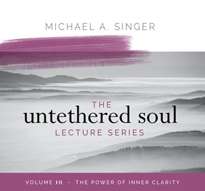 The Untethered Soul Lecture Series Volume 10