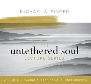 The Untethered Soul Lecture Series Volume 8