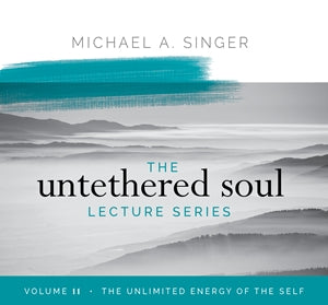 The Untethered Soul Lecture Series Volume 11