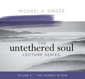 The Untethered Soul Lecture Series Volume 5