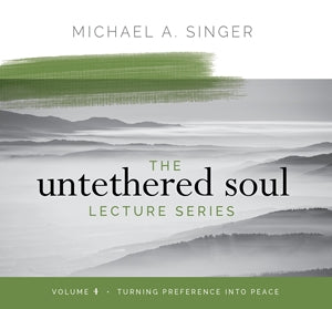 The Untethered Soul Lecture Series Volume 4