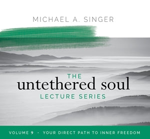 The Untethered Soul Lecture Series Volume 9