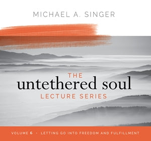The Untethered Soul Lecture Series Volume 6