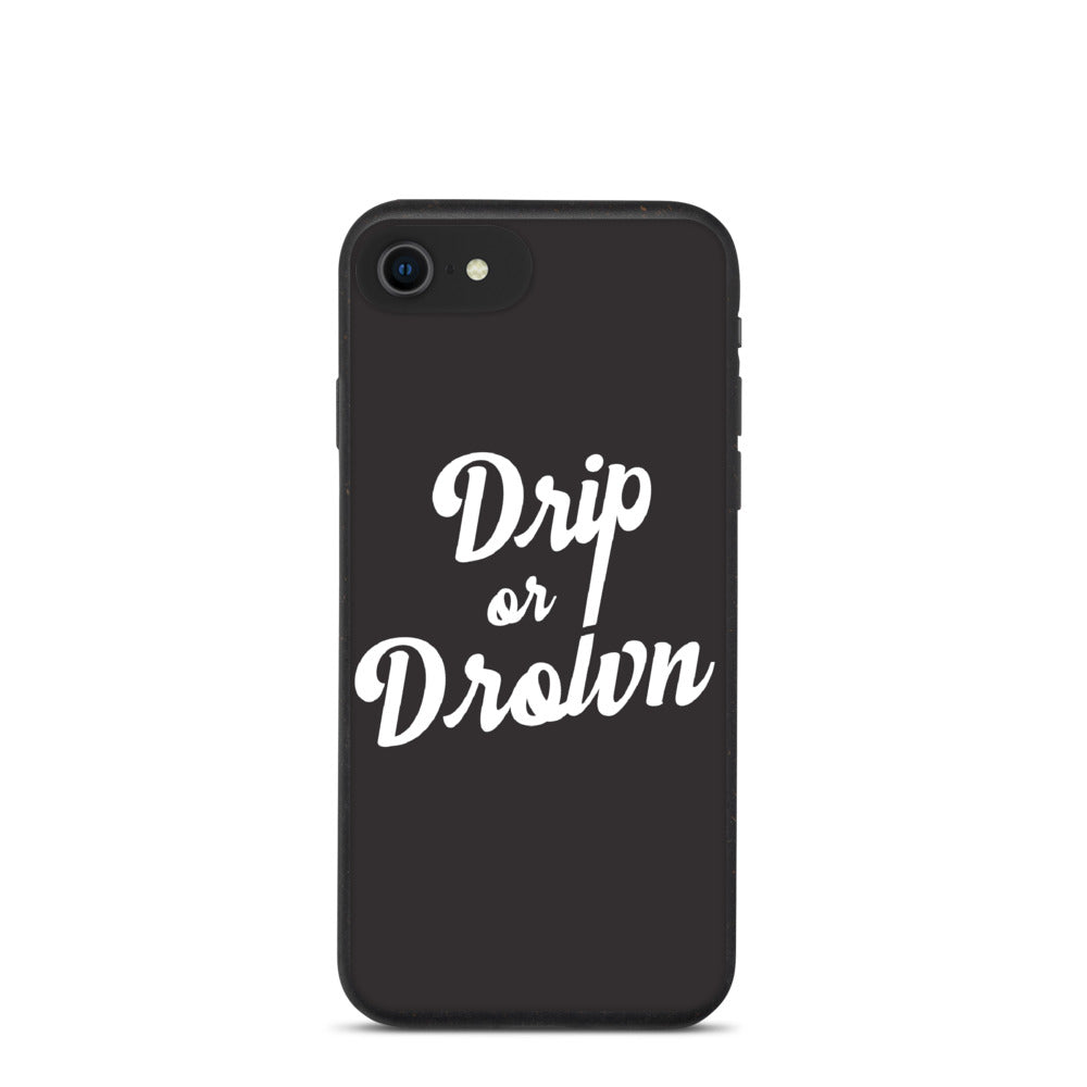 Biodegradable phone case Drip or Drown