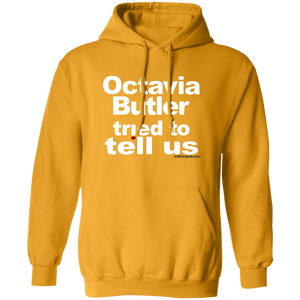Octavia Butler Tried To Tell Us - The Unisex Hoodie