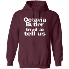 Load image into Gallery viewer, Octavia Butler Tried To Tell Us - The Unisex Hoodie