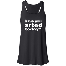 Load image into Gallery viewer, Have You Arted Today - The Flowy Racerback Tank