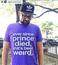 "Load image into Gallery viewer, ""Ever since Prince died sh*t's been weird"" - Unisex cut tee"