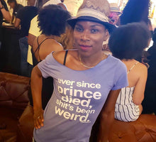 "Load image into Gallery viewer, ""Ever since Prince died sh*t's been weird"" - Women's cut crew neck short sleeve tee"