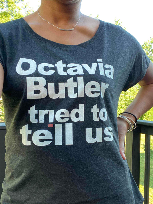 Octavia Butler Tried To Tell Us -The  Ladies' Dolman Sleeve Flow Tee
