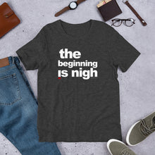 Load image into Gallery viewer, ' The beginning is nigh' Short-Sleeve Unisex T-Shirt