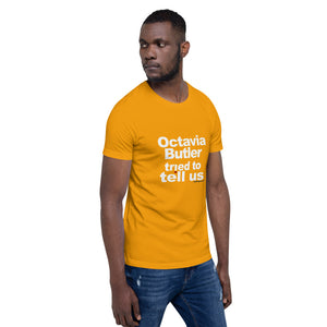 Octavia Butler Tried To Tell Us - The Short-Sleeve Unisex Tee