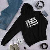 """My Other Hoodie Is A Political Statement"" Unisex Hoodie"