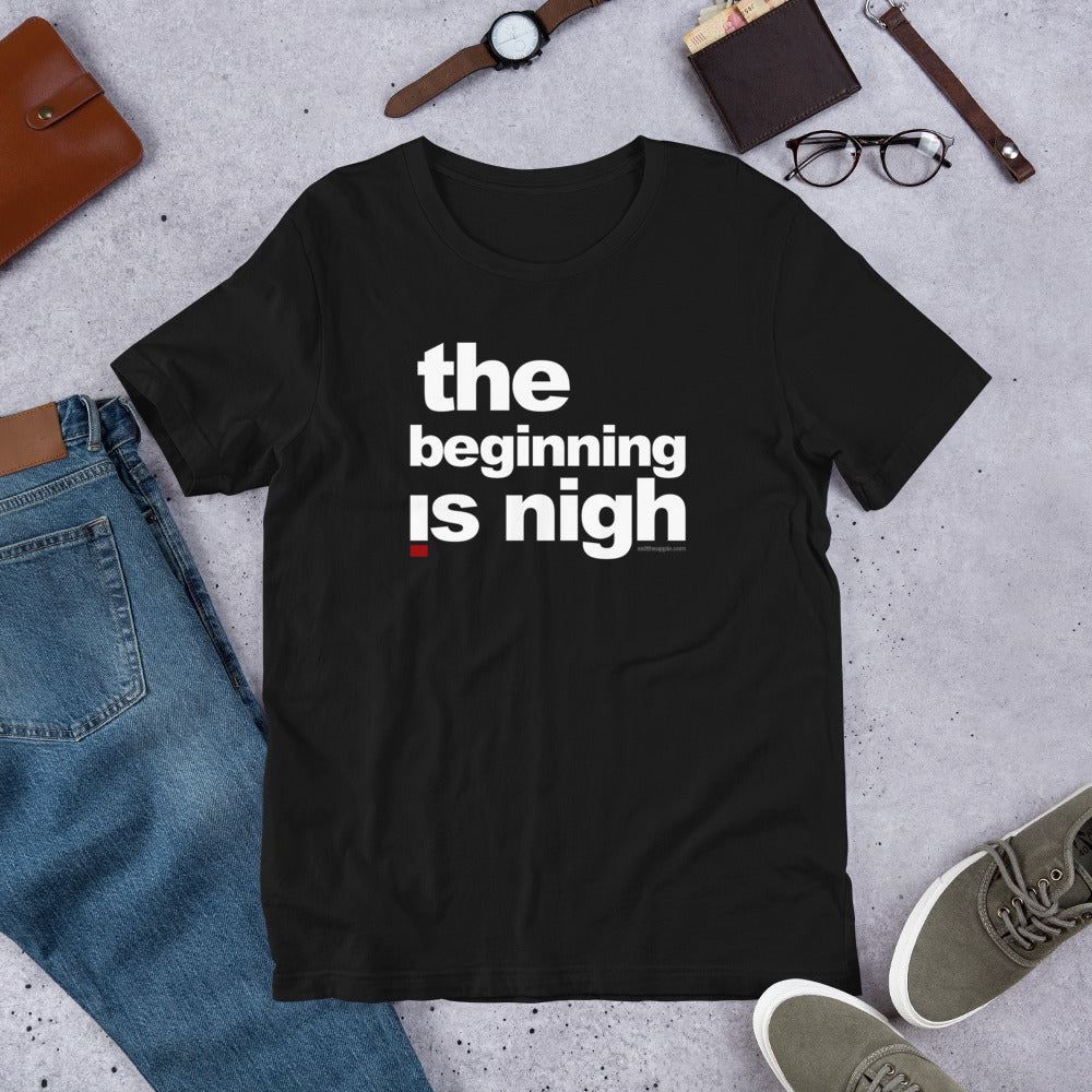' The beginning is nigh' Short-Sleeve Unisex T-Shirt
