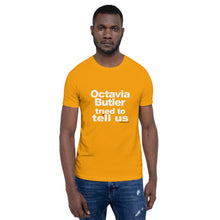 Load image into Gallery viewer, Octavia Butler Tried To Tell Us - The Short-Sleeve Unisex Tee
