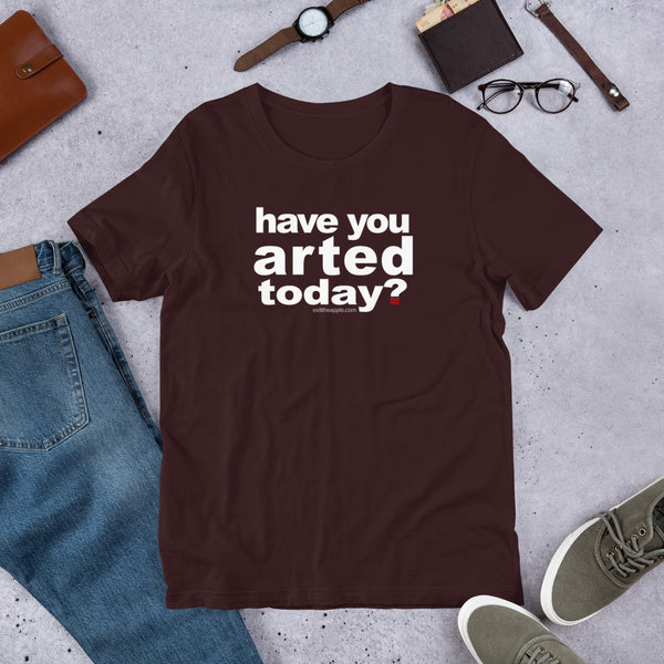 Have You Arted Today? Short-Sleeve Unisex T-Shirt