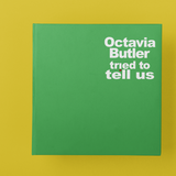 Octavia Butler Tried To Tell Us - the journal