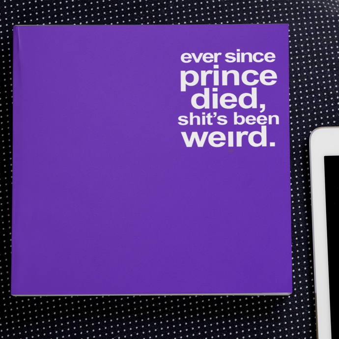 Ever Since Prince Died... - the journal