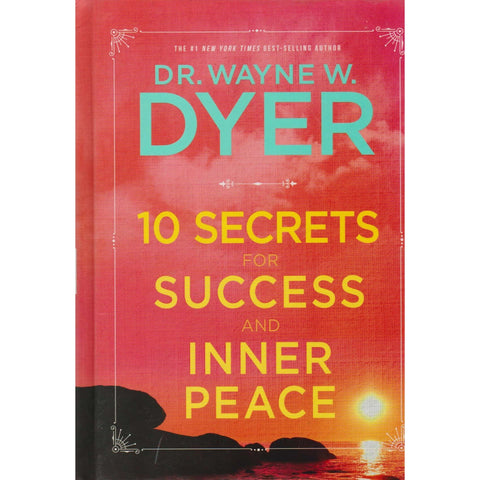 10 Secrets for Success and Inner Peace | Dr. Wayne W. Dyer