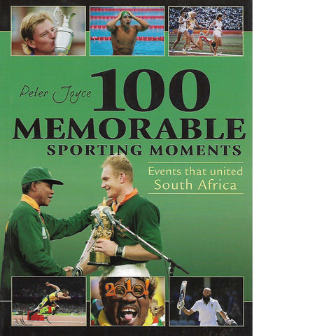 100 Memorable Sporting Moments: Events that United South Africa | Peter Joyce