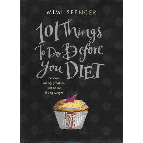 101 Things to do Before You Diet | Mimi Spencer