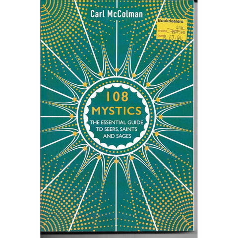 108 Mystics: The Essential Guide to Seers, Saints and Sages | Carl McColman