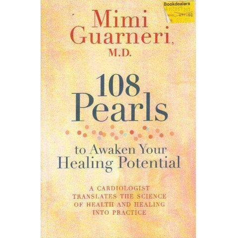 108 Pearls to Awaken Your Healing Potential: A Cardiologist Translates the Science of Health and Healing into Practice | Mimi Guarneri M.D.