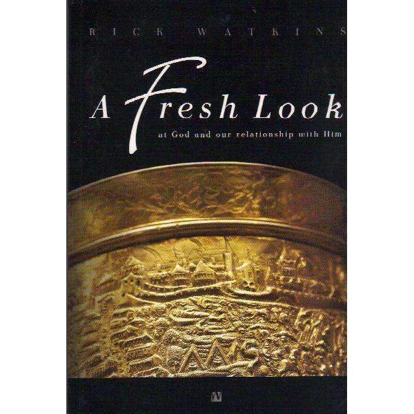 Bookdealers:A Fresh Look at God and Our Relationship With Him (With Author's Inscription) | Rick Watkins