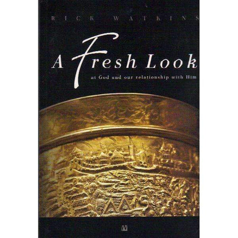 A Fresh Look at God and Our Relationship With Him (With Author's Inscription) | Rick Watkins