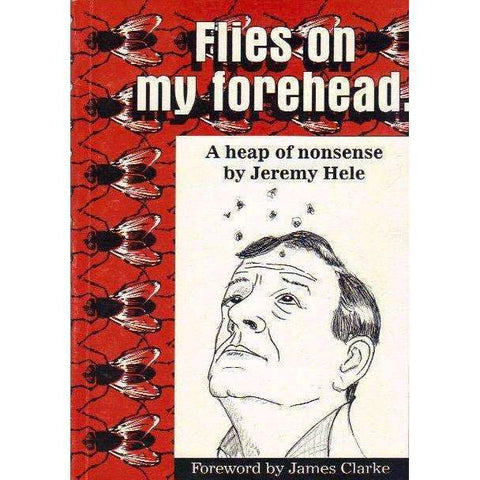 Flies on my Forehead: (With Author's Inscription) A Heap of Nonsense | Jeremy Hele