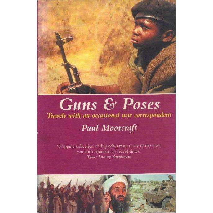 Bookdealers:Guns and Poses: Travels with an Occasional War Correspondent (With Author's Inscription) | Paul Moorecraft