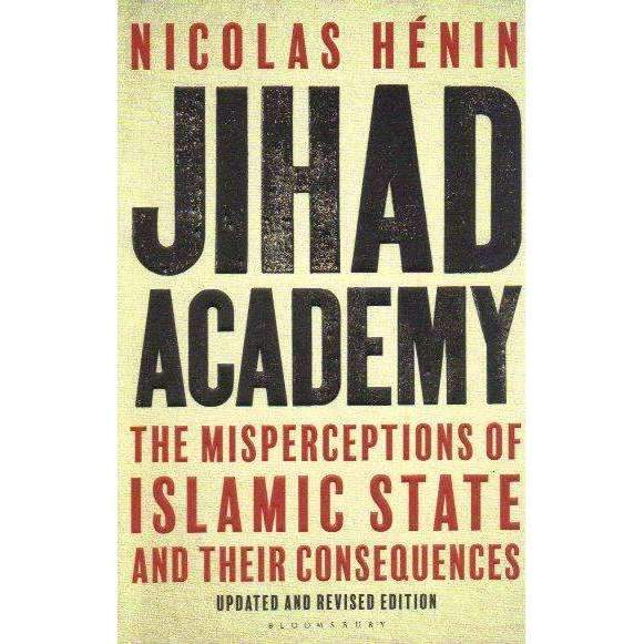 Bookdealers:Jihad Academy: The Misperceptions of Islamic State and Their Consequences | Nicolas H'enin